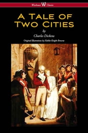 A Tale of Two Cities (Wisehouse Classics - with original Illustrations by Phiz) ebook by Charles Dickens,Hablot Knight Browne