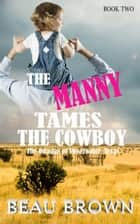 The Manny Tames the Cowboy - The Omegas of Sweet Water Texas, #2 ebook by Beau Brown