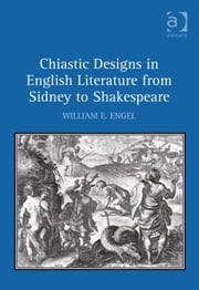 Chiastic Designs in English Literature from Sidney to Shakespeare ebook by Dr William E Engel