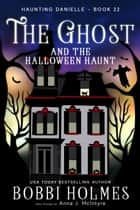The Ghost and the Halloween Haunt ebook by Bobbi Holmes, Anna J. McIntyre