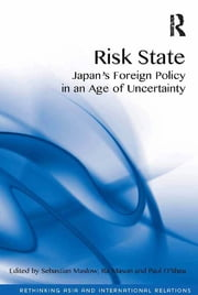 Risk State - Japan's Foreign Policy in an Age of Uncertainty ebook by Sebastian Maslow,Ra Mason,Paul O'Shea