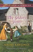 The Soldier's Secrets ebook by Naomi Rawlings