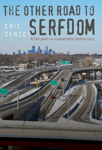 The Other Road to Serfdom and the Path to Sustainable Democracy ebook by Eric Zencey