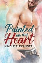 Painted On My Heart 電子書籍 Kindle Alexander
