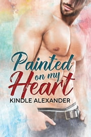 Painted On My Heart ebook by Kindle Alexander