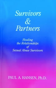 Survivors & Partners, Healing the Relationships of Sexual Abuse Survivors ebook by Paul Hansen
