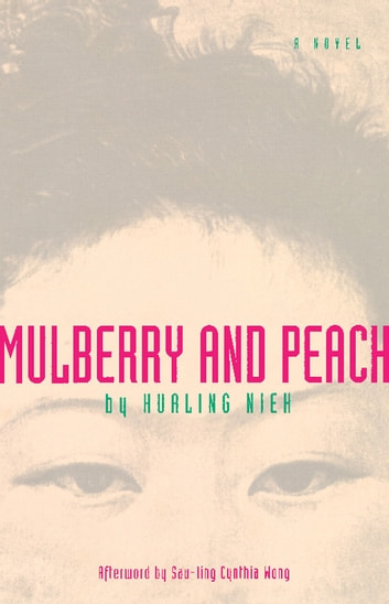Mulberry and Peach - Two Women of China ebook by Hualing Nieh,Sau-ling Wong