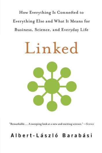 Linked - How Everything Is Connected to Everything Else and What It Means for Business, Science, and Everyday Life ebook by Albert-laszlo Barabasi,Jennifer Frangos