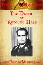 The Death of Rudolf Hess ebook by TempleofMysteries.com