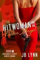 The Hitwoman and the Fallen Angel ebook by JB Lynn