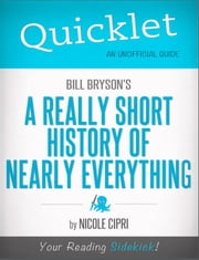 Quicklet on Bill Bryson's A Short History of Nearly Everything (CliffNotes-like Summary) ebook by Nicole  Cipri