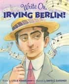 Write On, Irving Berlin! ebook by Leslie Kimmelman, David C. Gardner