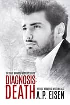 Diagnosis: Death ebook by Felice Stevens, A.P. Eisen