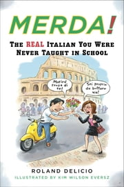 Merda! - The Real Italian You Were Never Taught in School ebook by Roland Delicio, Kim Wilson Brandt