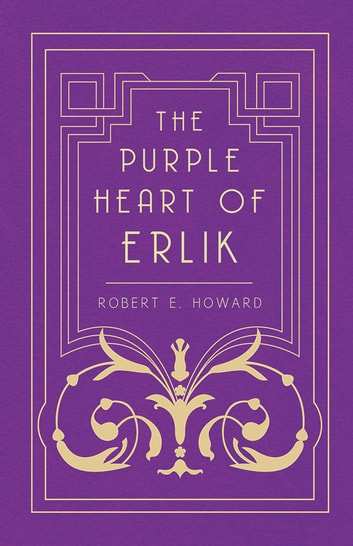 The Purple Heart of Erlik ebook by Robert E. Howard