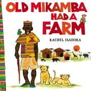 Old Mikamba Had a Farm ebook by Rachel Isadora,Rachel Isadora