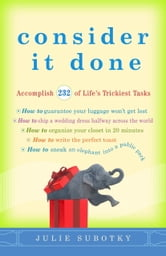 Consider It Done - Accomplish 228 of Life's Trickiest Tasks ebook by Julie Subotky
