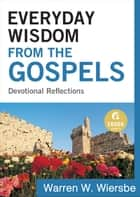 Everyday Wisdom from the Gospels (Ebook Shorts) ebook by Warren W. Wiersbe