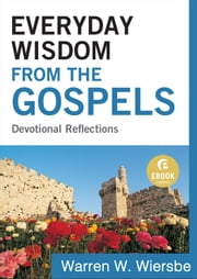 Everyday Wisdom from the Gospels (Ebook Shorts) - Devotional Reflections ebook by Warren W. Wiersbe