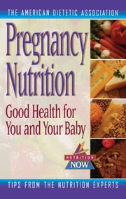 Pregnancy Nutrition - Good Health for You and Your Baby ebook by Elizabeth M. Ward