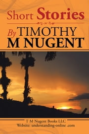 Short Stories by Timothy M Nugent ebook by Timothy M Nugent