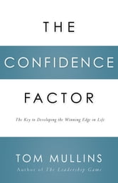The Confidence Factor - The Key to Developing the Winning Edge for Life ebook by Tom Dale Mullins
