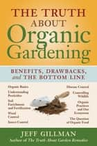 The Truth About Organic Gardening ebook by Jeff Gillman