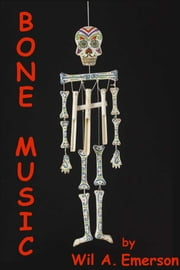 Bone Music ebook by Wil A. Emerson