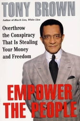 Empower the People - Overthrow The Conspiracy That Is Stealing Your Money And Freedom ebook by Tony Brown