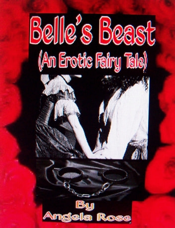 Belle's Beast (An Erotic Fairy Tale) ebook by Angela Rose