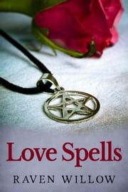 Love Spells - simple spells for beginners to witchcraft, #2 ebook by Raven Willow