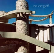 Bruce Goff - Architecture of Discipline in Freedom ebook by Arn Henderson