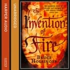 The Invention of Fire audiobook by Bruce Holsinger