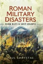 Roman Military Disasters ebook by Paul Chrystal
