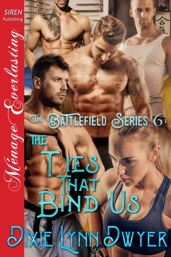 The Battlefield Series 6: The Ties That Bind Us ebook by Dixie Lynn Dwyer