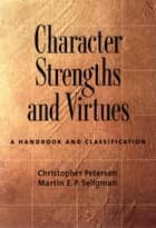 Character Strengths and Virtues - A Handbook and Classification ebook by Christopher Peterson, Martin E. P. Seligman