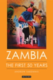 Zambia - The First 50 Years ebook by Andrew Sardanis