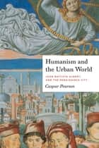 Humanism and the Urban World ebook by Caspar Pearson