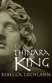 The Thinara King - The Child of the Erinyes, #2 ebook by Rebecca Lochlann