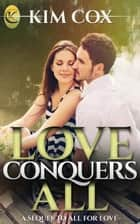 Love Conquers All - Love in the Bayou, #2 ebook by Kim Cox