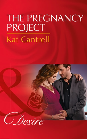 The Pregnancy Project (Mills & Boon Desire) (Love and Lipstick, Book 3) 電子書 by Kat Cantrell