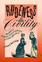 Rudeness and Civility - Manners in Nineteenth-Century Urban America 電子書 by John F. Kasson