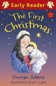 The First Christmas (Early Reader) ebook by Georgie Adams,Anna Cynthia Leplar