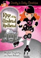 Dorothy's Derby Chronicles: Rise of the Undead Redhead ebook by Alece Birnbach, Meghan Dougherty