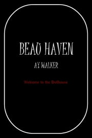 Beau Haven - Welcome to the Dollhouse ebook by Ay Walker