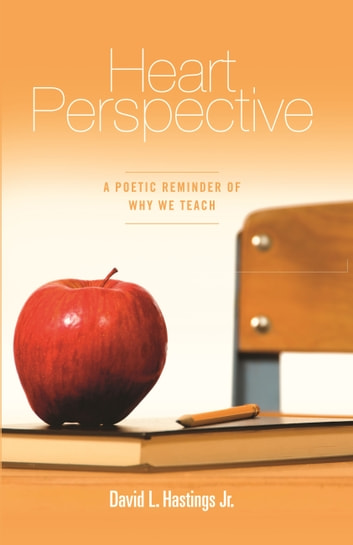 Heart Perspective - A Poetic Reminder of Why We Teach ebook by David L. Hastings Jr.