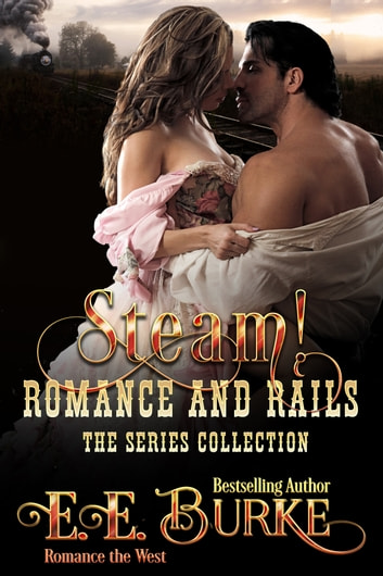 Steam! Romance and Rails - The Series Collection ebook by E.E. Burke