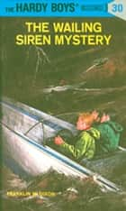 Hardy Boys 30: The Wailing Siren Mystery ebook by