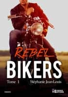 Rebel Bikers - Bikers, T1 ebook by Stéphanie Jean-Louis