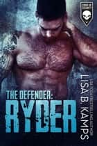 The Defender: RYDER - Cover Six Security, #3 ebook by Lisa B. Kamps
